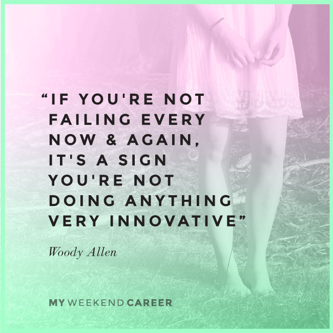"If you're not failing every now and again, it's a sign you're not doing anything very innovative."" More at www.myweekendcareer.com"